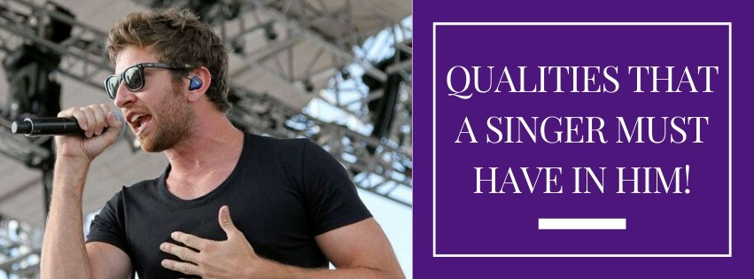 QUALITIES THAT A SINGER MUST HAVE IN HIM