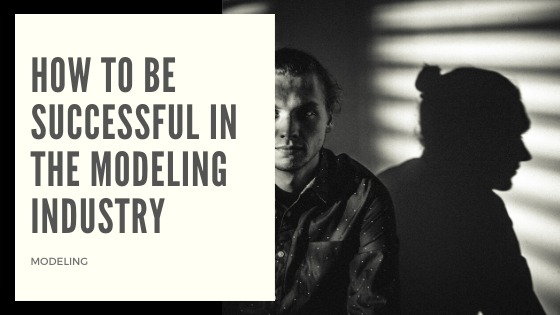 How to be successful in modeling industry
